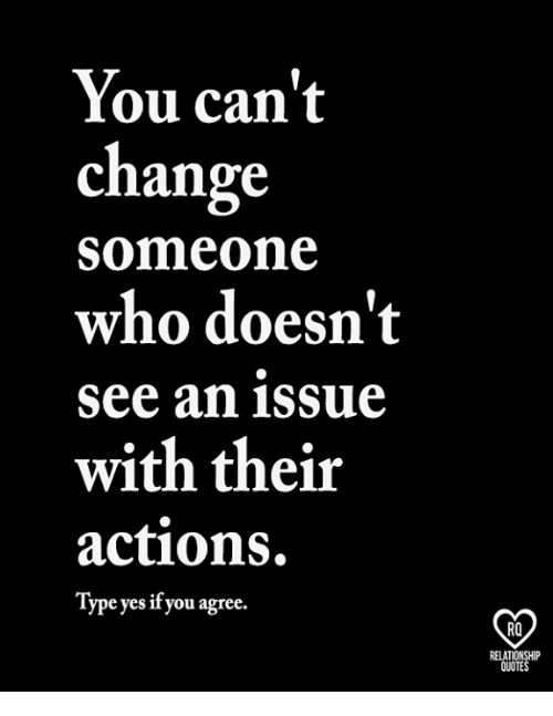 Memes, Change, and 🤖: You can't  change  who doesn't  with their  someone  See an issue  actions.  Type yes if you agree.  RQ  RELAT  QUOTE