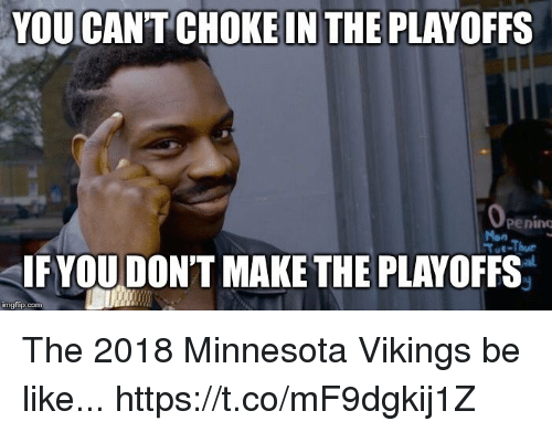 Be Like, Football, and Minnesota Vikings: YOU CANT CHOKE IN THE PLAYOFFS  penino  Mon  FYOUDON'T MAKE THE PLAYOFFS  imgfip.com The 2018 Minnesota Vikings be like... https://t.co/mF9dgkij1Z