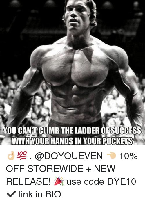 Gym, Link, and New Release: YOU CAN'T CLIMB THE LADDER OFSUCCESS  WITHYOUR HANDS IN YOUR POCKETS 👌🏼💯 . @DOYOUEVEN 👈🏼 10% OFF STOREWIDE + NEW RELEASE! 🎉 use code DYE10 ✔️ link in BIO