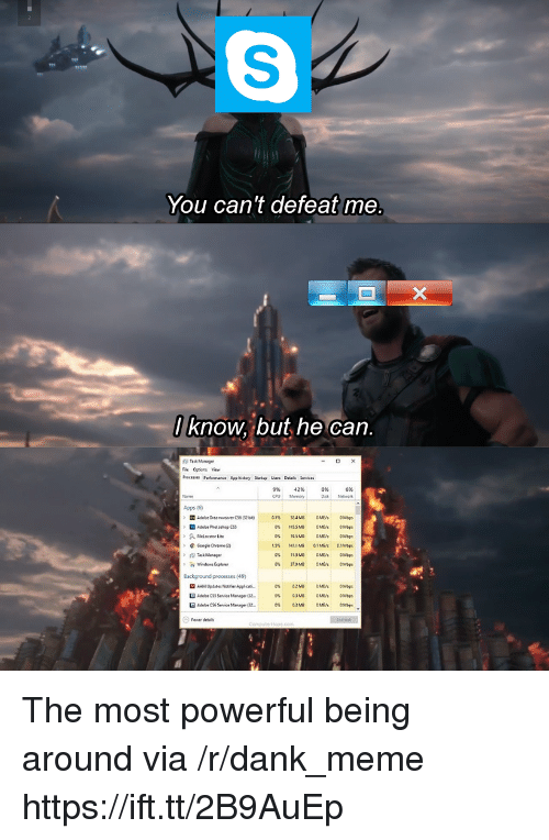 Adobe, Dank, and Meme: You can't defeat me  know, but he can.  Fie Options View  9%  42%  MemoryD  0%  6%  pps (6)  Background processes (49)  Adobe CSS Service Ma  32 The most powerful being around via /r/dank_meme https://ift.tt/2B9AuEp