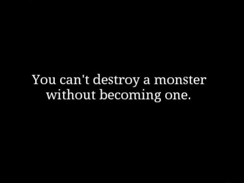 One, You, and Destroy: You can't destroy a monsteir  without becoming one