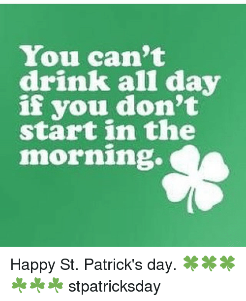 you cant drink all day if you dont start in 981188 ✅ 25 best memes about happy st patricks day happy st patricks