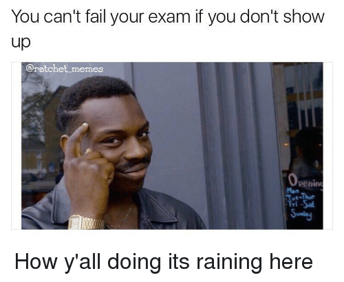 you cant fail your exam if you dont show up 13897659 you can't fail your exam if you don't show up memes operim how y