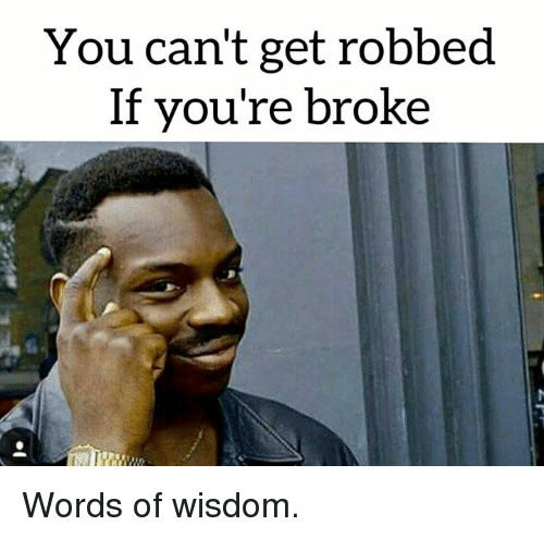 you cant get robbed if youre broke words of wisdom 13867982 ✅ 25 best memes about memes memes, meme generator,You Can T Memes