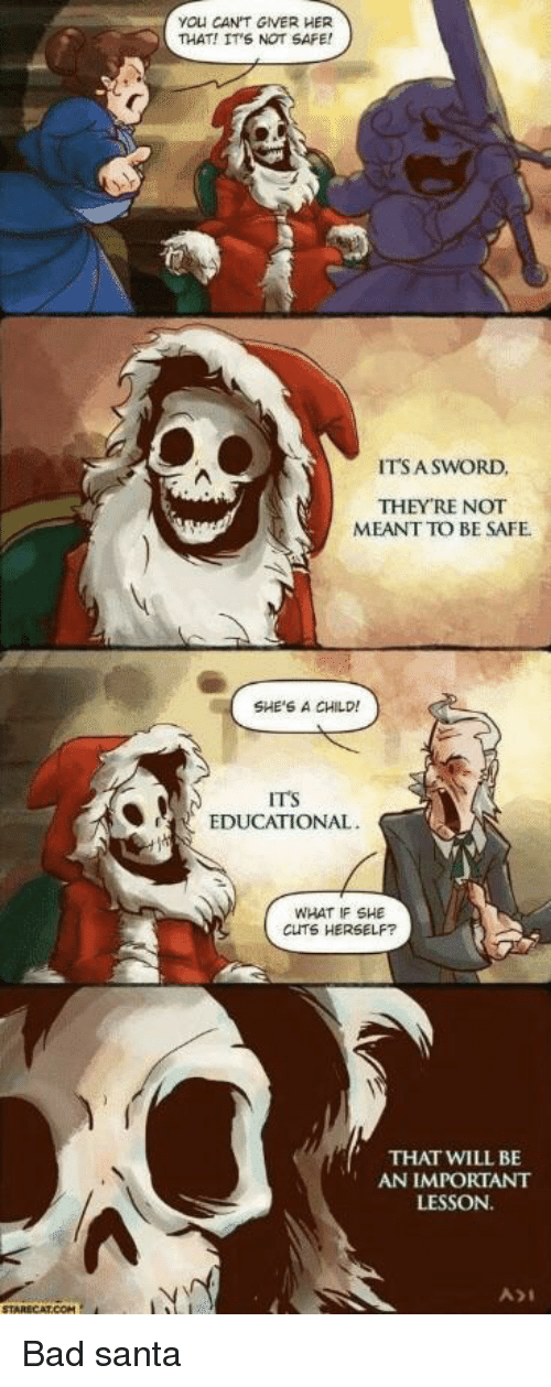 Bad, Santa, and Bad Santa: YOU CAN'T GIVER HER  THAT! IT'S NOT SAFE!  ITSA SWORD  THEY RE NOT  MEANT TO BE SAFE  SHE'S A CHILD!  ITS  EDUCATIONAL  WHAT IF SHE  CUTS HERSELF?  THAT WILL BE  AN IMPORTANT  LESSON. Bad santa