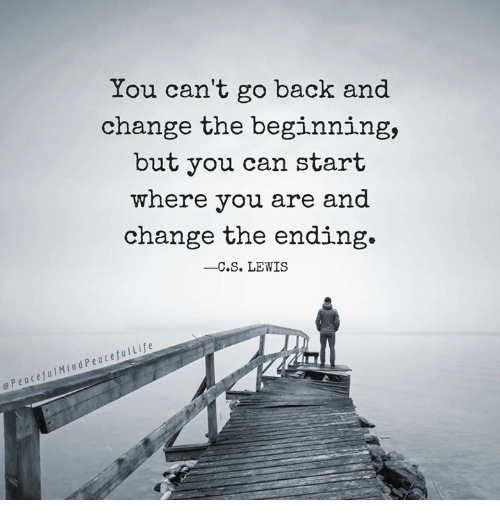 Cs Lewis Quotes New Beginning: You Can't Go Back And Change The Beginning But You Can
