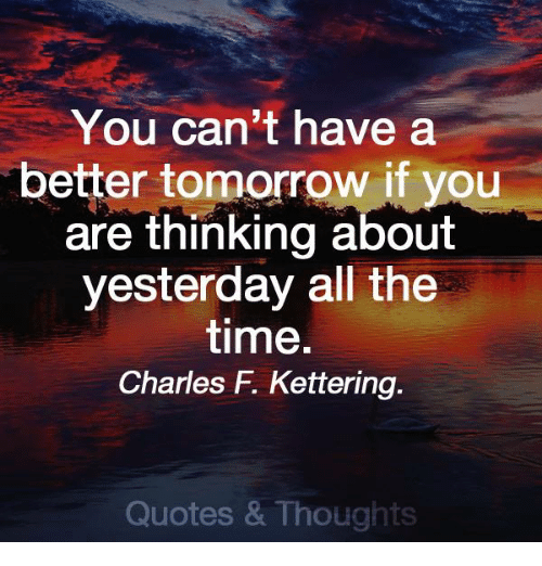 You Cant Have A Better Tomorrow If You Are Thinking About Yesterday