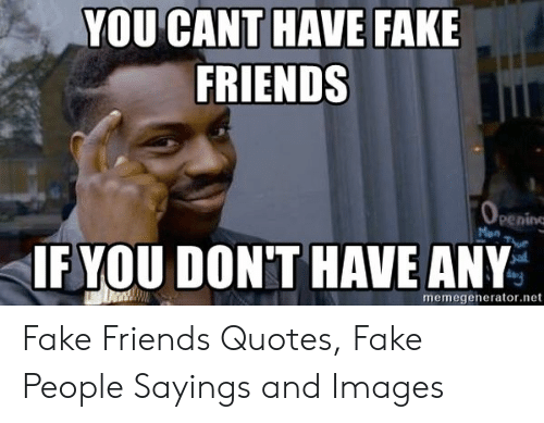 YOU CANT HAVE FAKE FRIENDS Pening Memegeneratornet Fake