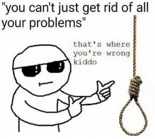 "All, You, and Get: you can't just get rid of all  your problems""  that's where  you're wrong  kiddo"