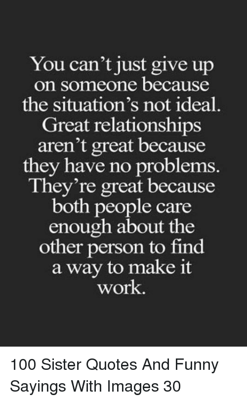 You Cant Just Give Up On Someone Because The Situations Not Ideal
