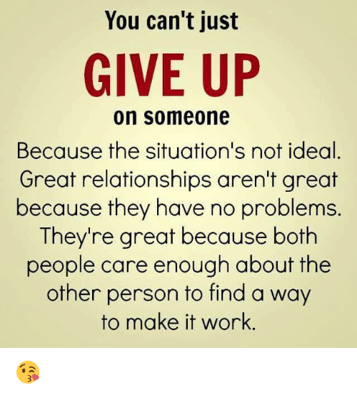 when to give up on someone youre dating 4 reasons why you must encourage girls you're dating after the break up because i didn't want to give her a false to date someone who's also dating.