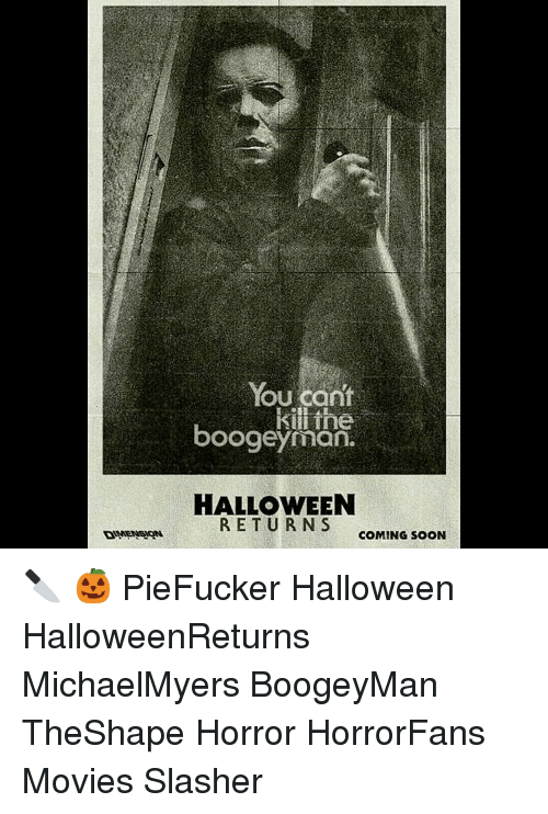 0eb2673b0 Halloween, Memes, and 🤖: You cant kill the boogeyman. HALLOWEEN s COMING.  🔪 🎃 PieFucker Halloween HalloweenReturns MichaelMyers BoogeyMan TheShape  Horror ...
