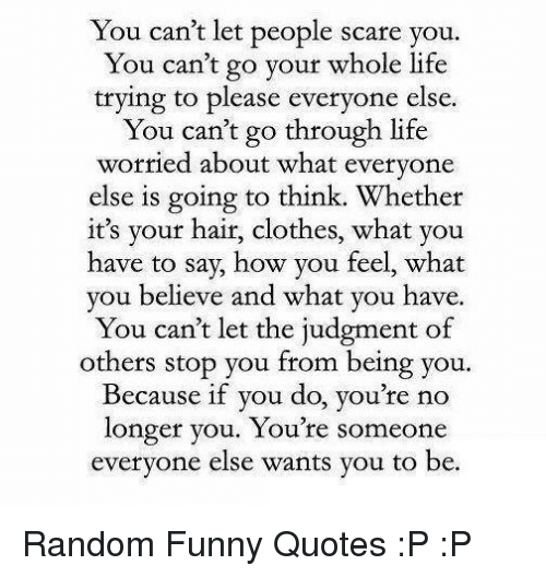 You Cant Let People Scare You You Cant Go Your Whole Life Trying