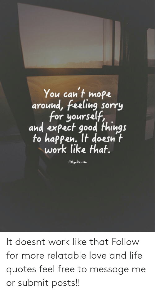 You Can\'t Mope Around Feeling Sorry for Yourself and Expect ...