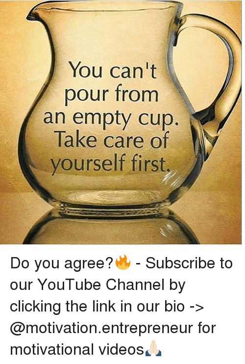 You Can't Pour From an Empty Cup Take Care of Yourself First