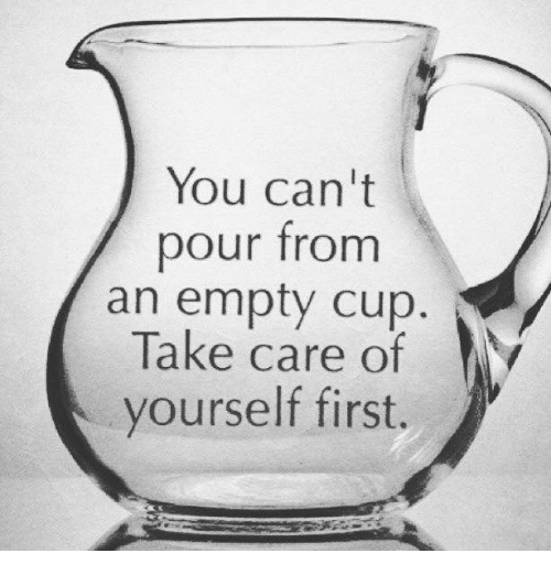 You Cant Pour From An Empty Cup V Take Care Of Yourself First
