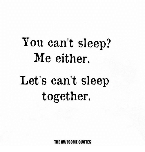 You Cant Sleep Me Either Lets Cant Sleep Together The Awesome