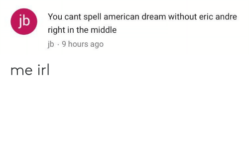 You Cant Spell American Dream Without Eric Andre Right in