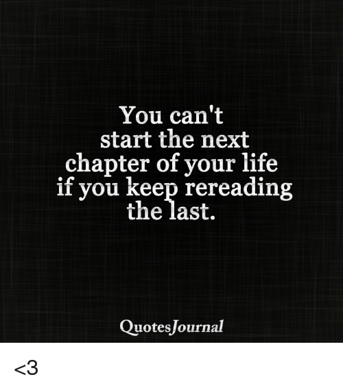 You Cant Start The Next Chapter Of Your Life If You Keep Rereading