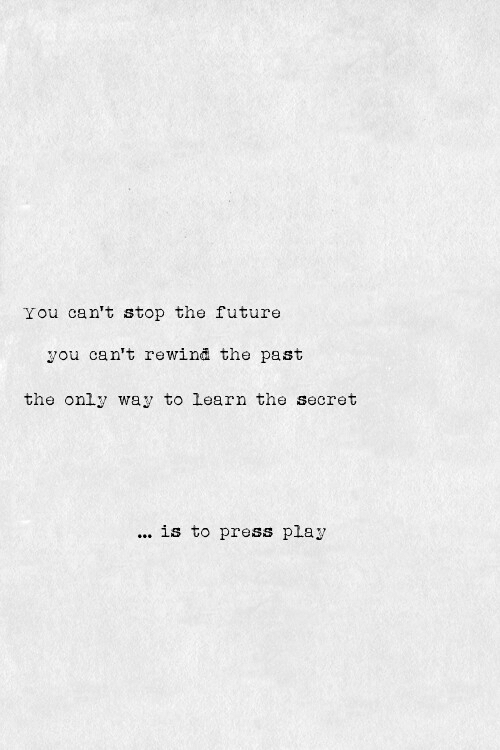 Future, Secret, and The Secret: You can't stop the future  you can't rewind the past  the only way to learn the secret  is to press play