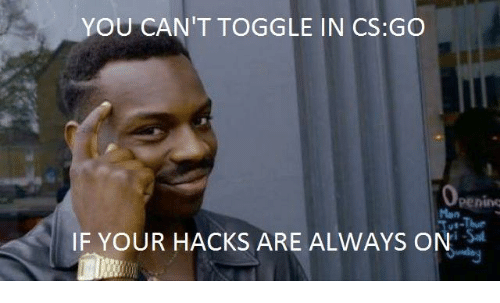 YOU CAN'T TO IN CSGO Penino IF YOUR HACKS ARE ALWAYS ON | Reddit