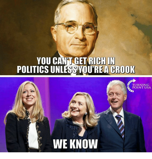 Memes, Politics, and 🤖: YOU CAN'TGET RICH IN  POLITICS UNLESS YOU'REA CROOK  TURNING  POINT USA  WE KNOW