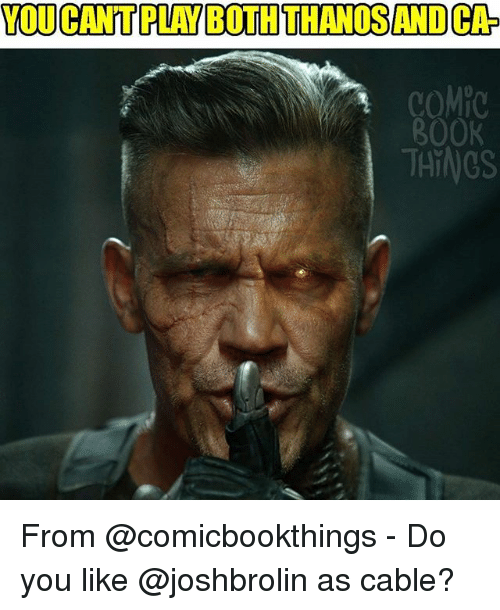you cantplay both thanos andca compo book taings from comicbookthings 26967188 ✅ 25 best memes about cable cable memes,Cable Meme