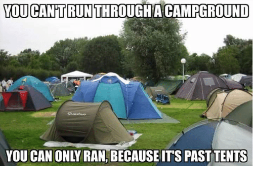 Dank ? and Tent YOU CANTRUNTHROUGH A CAMPGROUND YOU CAN ONLY RAN BECAUSE ITS PAST TENTS  sc 1 st  Me.me & ? 25+ Best Memes About Past Tents | Past Tents Memes