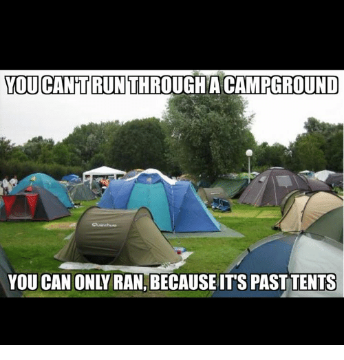 Can You and Ran YOU CANTRUNTHROUGHA CAMPGROUND YOU CAN ONLY RAN BECAUSE ITS PAST TENTS  sc 1 st  Me.me & ? 25+ Best Memes About Past Tents | Past Tents Memes