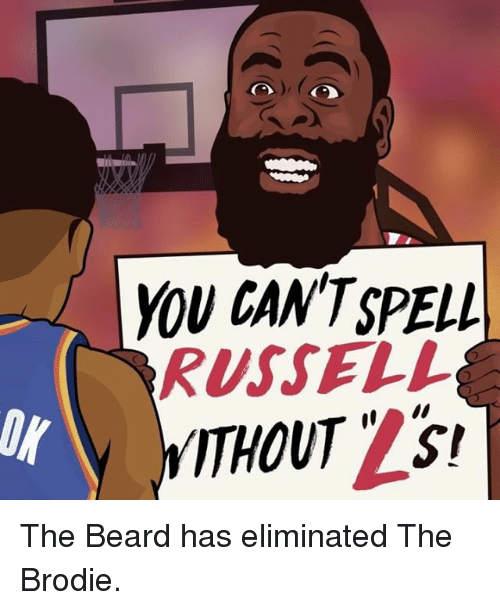 Beard, Memes, and 🤖: You CANTSPELL  RUSSELL  THOUT AS! The Beard has eliminated The Brodie.