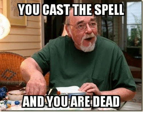 Cast, You, and  Spell: YOU CAST THE SPELL  AND YOUAREDEAD