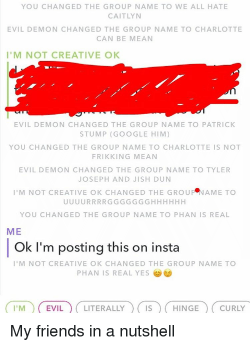 YOU CHANGED THE GROUP NAME TO WE ALL HATE CAITLYN EVIL DEMON CHANGED