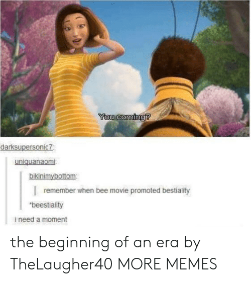 """Bee Movie, Dank, and Memes: You coming?  darksupersonic7  uniquanaomi  bikinimybottom  remember when bee movie promoted bestiality  """"beestiality  ineed a moment the beginning of an era by TheLaugher40 MORE MEMES"""