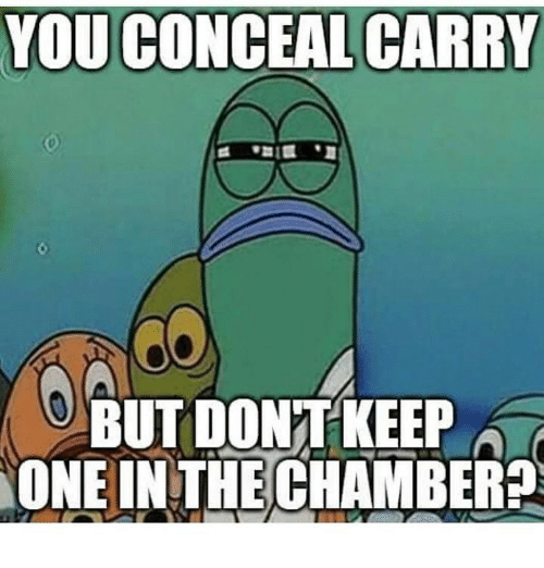 you conceal carry butdontkeep one in the chamber 12413581 you conceal carry butdontkeep one in the chamber? meme on me me