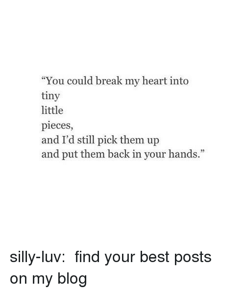 You Could Break My Heart Into Tiny Little Pieces and I'd