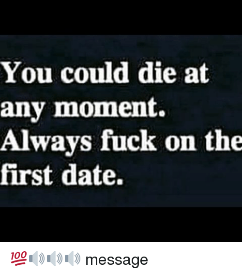 I always fuck on the first date