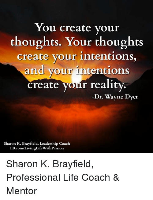 You Create Vour Thoughts Your Thoughts Create Your Intentions And