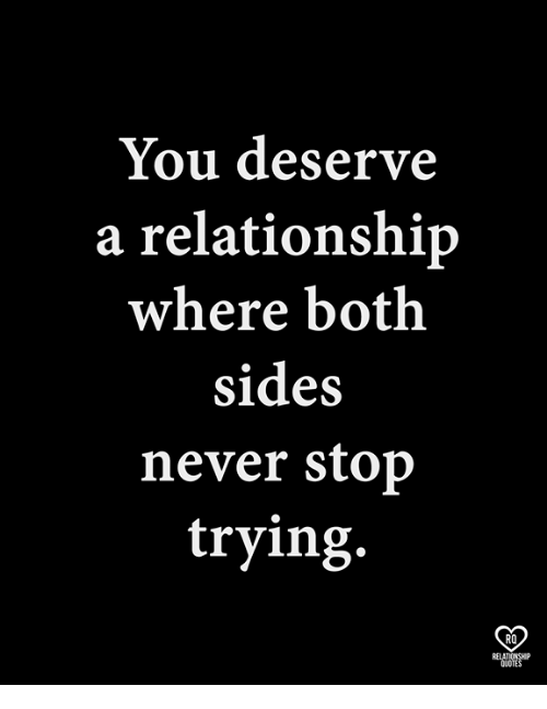 You Deserve A Relationship Where Both Sides Never Stop Trying Ro