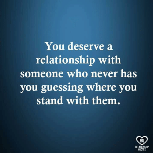 You Deserve A Relationship With Someone Who Never Has You Guessing