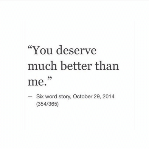 You Deserve Much Better Than Me Six Word Story October 29