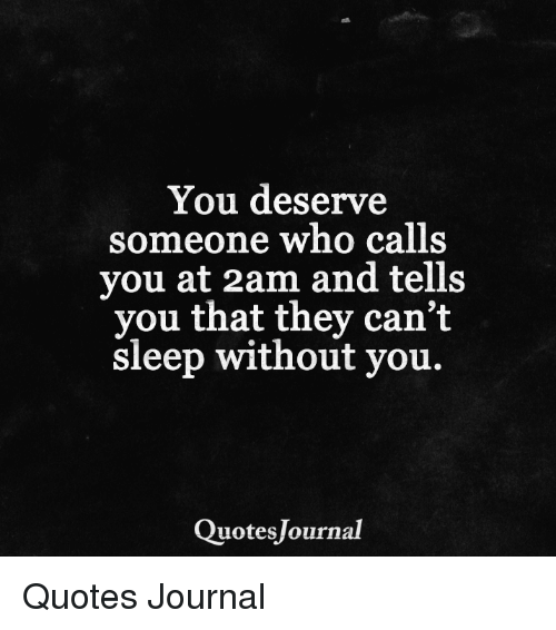 You Deserve Someone Who Calls You at 2am and Tells You That ...