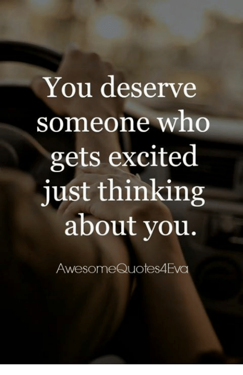 You Deserve Someone Who Gets Excited Just Thinking About You ...