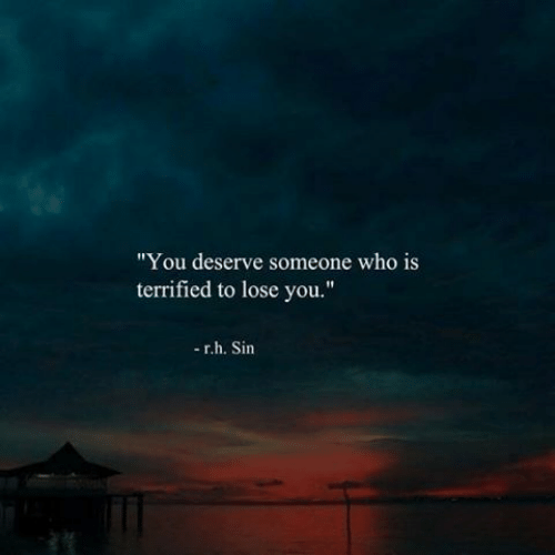 "Who, Sin, and You: ""You deserve someone who is  terrified to lose you.""  -r.h. Sin"