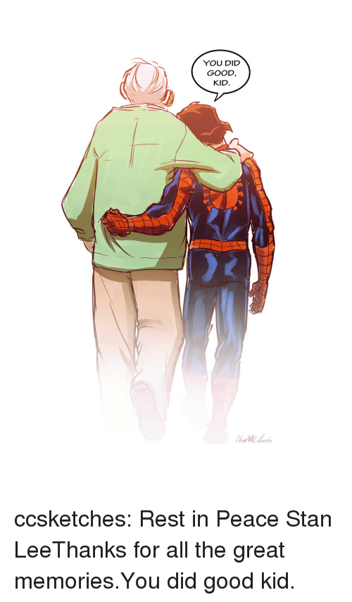 Stan, Stan Lee, and Tumblr: YOU DID  GOOD,  KID. ccsketches:  Rest in Peace Stan LeeThanks for all the great memories.You did good kid.