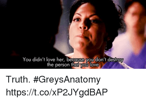 Love, Memes, and Truth: You didn't love her, because you don't destroy  the person that you love Truth. #GreysAnatomy  https://t.co/xP2JYgdBAP