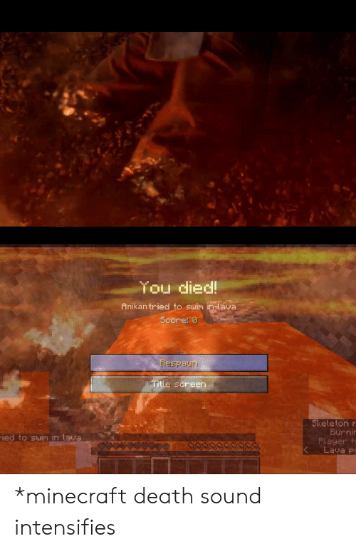 Minecraft, Death, and Intensifies: You died!  Anikan tried to suim in lava  Score: 0  Fiespaun  Title screen  Skeleton r  Burnin  Player h  Lava Po  ied to suim in lava *minecraft death sound intensifies