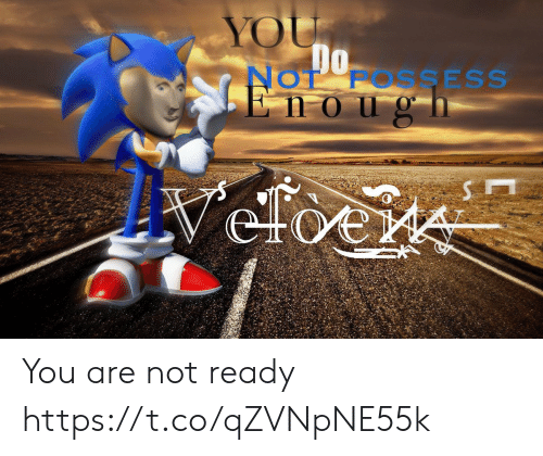 You,  Ready, and  Not Ready: YOU.  Do  NOT FOSSESS  Enougn  veloere You are not ready https://t.co/qZVNpNE55k