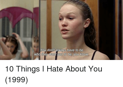 10 Things I Hate About You Meme: Was Memes, Sh T Memes, How Much Memes