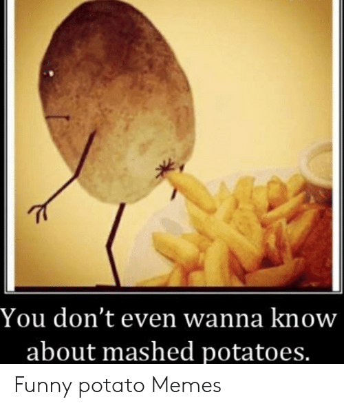you-dont-even-wanna-know-about-mashed-po