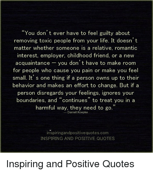 You Dont Ever Have To Feel Guilty About Removing Toxic People From